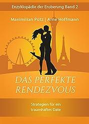 Das perfekte Rendezvous: Strategien für ein traumhaftes Date (Enzyklopädie der Eroberung 2)