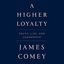 A Higher Loyalty: Truth, Lies, and Leadership Audiobook by James Comey Narrated by To Be Announced