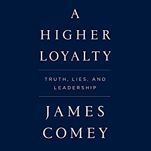 A Higher Loyalty: Truth, Lies, and Leadership | Livre audio Auteur(s) : James Comey Narrateur(s) : James Comey