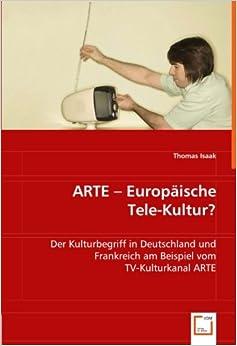 Book ARTE -Europäische Tele-Kultur ?: Der Kulturbegriff in Deutschland und Frankreich am Beispiel vom TV-Kulturkanal ARTE