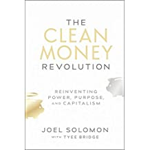 The Clean Money Revolution: Reinventing Power, Purpose, and Capitalism