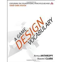 A Game Design Vocabulary: Exploring the Foundational Principles Behind Good Game Design (Game Design/Usability)