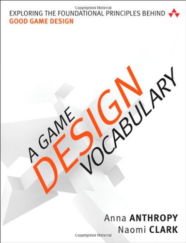 A Game Design Vocabulary: Exploring the Foundational Principles Behind Good Game Design by Addison-Wesley Professional