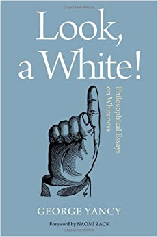 look a white philosophical essays on whiteness george yancy philosophical essays on whiteness
