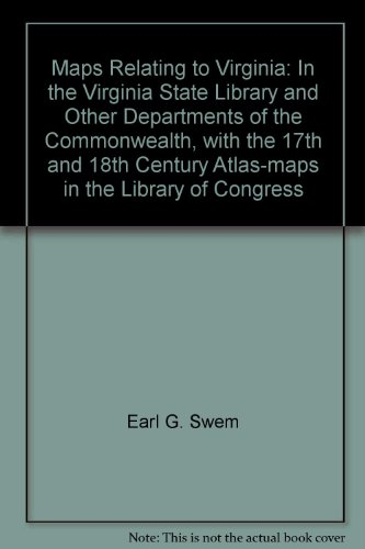 Maps Relating to Virginia: In the Virginia State Library and Other Departments of the Commonwealth, with the 17th and 18th Century Atlas-maps in the Library of - Map Bend Willow