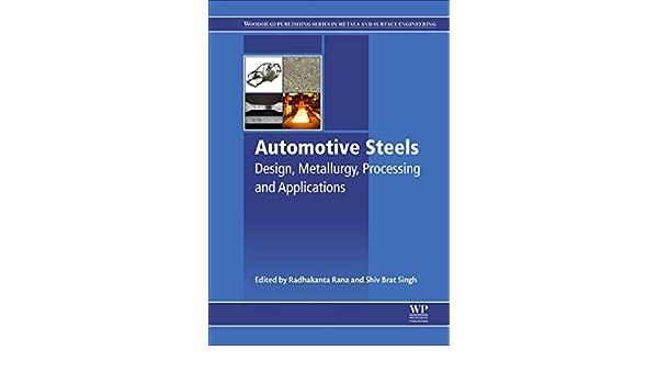 Amazon Com Automotive Steels Design Metallurgy Processing And Applications 9780081006382 Rana Radhakanta Singh Shiv Brat Books