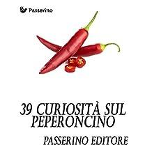 39 curiosità sul peperoncino (Italian Edition)