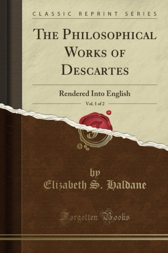 The Philosophical Works of Descartes, Vol. 1 of 2: Rendered Into English (Classic Reprint)