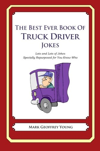 Download The Best Ever Book of Truck Driver Jokes: Lots and Lots of Jokes Specially Repurposed for You-Know-Who PDF