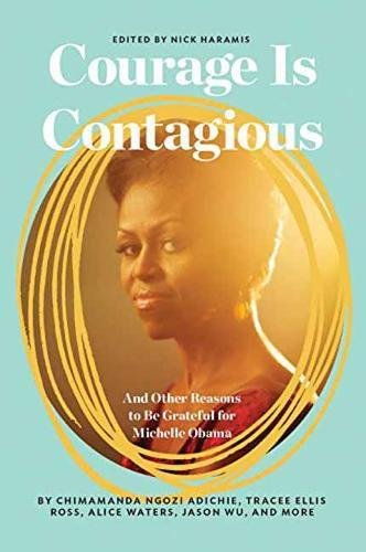 Courage Is Contagious: And Other Reasons to Be Grateful for Michelle Obama cover