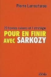 Pour en finir avec Sarkozy : 20 bonnes raisons et 1 stratégie