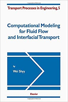 Book Computational Modeling for Fluid Flow and Interfacial Transport (Transport Processes in Engineering)