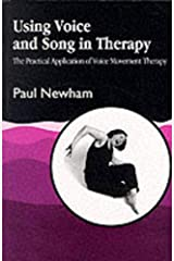 Using Voice and Song in Therapy: The Practical Application of Voice Movement Therapy Paperback