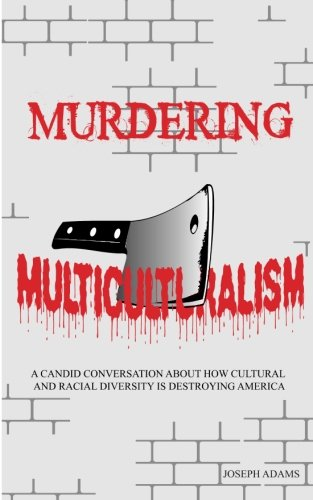 Download Murdering Multiculturalism: A candid conversation on how cultural and racial diversity is destroying America ebook