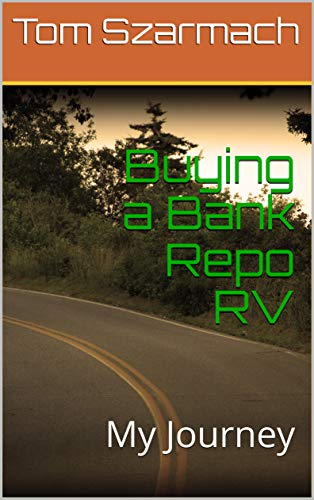 Amazon com: Buying a Bank Repo RV: My Journey eBook: Tom Szarmach