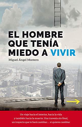 Resultado de imagen para El hombre que tenía miedo a vivir de Miguel Ángel Montero