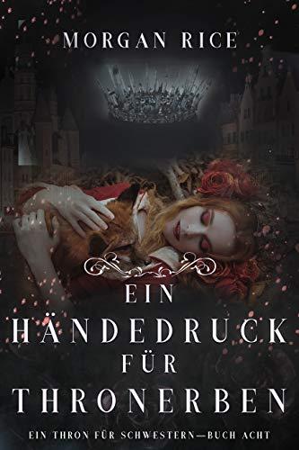 Ein Händedruck für Thronerben (Ein Thron für Schwestern—Buch Acht) (German Edition)
