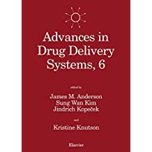Advances in Drug Delivery Systems, 6: Proceedings of the Sixth International Symposium on Recent Advances in Drug Delivery Systems, Salt Lake City, UT, U.S.A., February 21-24, 1993