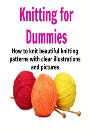 Knitting For Dummies How To Knit Beautiful Knitting Patterns With