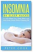 Insomnia: 84 Sleep Hacks To Fall Asleep Fast, Sleep Better and Have Sweet Dreams Without Sleeping Pills (Sleep Disorders, Sleep Apnea Snoring, Sleep Deprivation, ... Fatigue, Chronic Fatigue Syndrome Book 1)