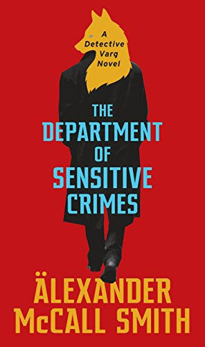 The Department of Sensitive Crimes: A Detective Varg Novel by [McCall Smith, Alexander]