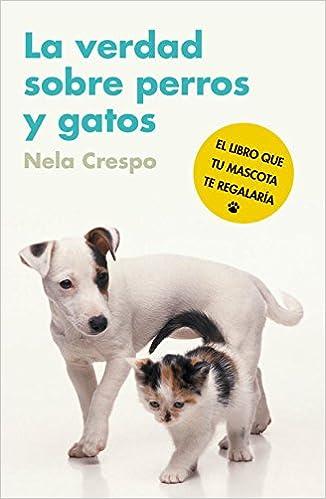 La verdad sobre perros y gatos: El libro que tu mascota te regalaría Autoayuda Y Superacion: Amazon.es: Nela Crespo: Libros