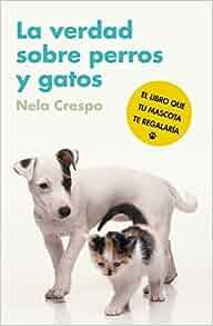 La verdad sobre perros y gatos (Spanish Edition): Nela