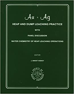 Gold and Silver (Au and Ag) Heap and Dump Leaching Practice