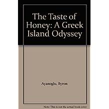 The Taste of Honey: A Greek Island Odyssey by Byron Ayanoglu (2003-08-27)