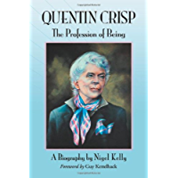 Quentin Crisp: The Profession of Being. A Biography (English Edition)