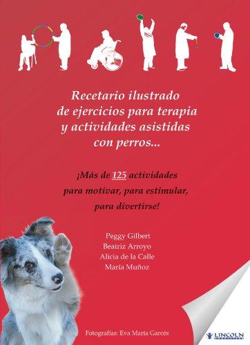 Recetario ilustrado de ejercicios para terapia y actividades asistidas con perros . . . (Spanish Edition) [Peggy Gilbert] (Tapa Blanda)