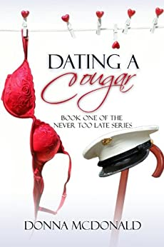 Dating A Cougar (Never Too Late Book 1) by [McDonald, Donna]
