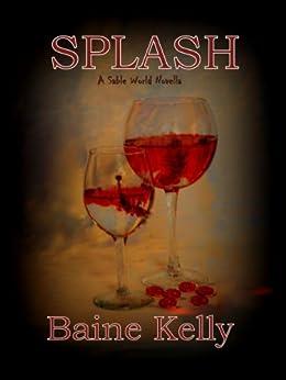 Splash: A Sable World Novella (The Sable World) by [Kelly, Baine]