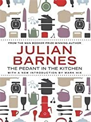 The Pedant in the Kitchen by Barnes, Julian (2012)