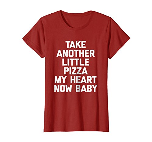 Womens Take Another Little Pizza My Heart T-Shirt funny saying food Medium (Heart Pizza)