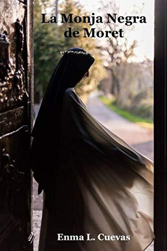 La Monja Negra de Moret (Enma L. Giron-Cuevas) (Spanish Edition)