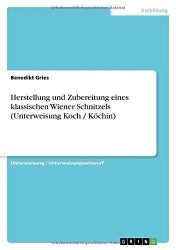 Download Herstellung und Zubereitung eines klassischen Wiener Schnitzels (Unterweisung Koch / Köchin) (German Edition) pdf