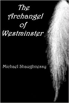 The Archangel of Westminster (Yet Living) (Volume 1)