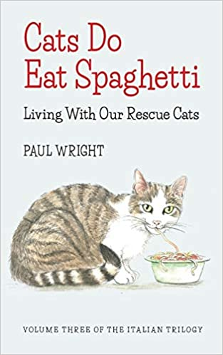 Front cover for the book Cats Do Eat Spaghetti: Living with our Rescue Cats (Italian Trilogy) by Paul Wright
