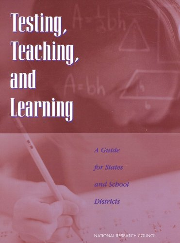 Testing, Teaching, and Learning: A Guide for States and School Districts