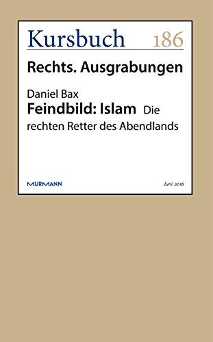 Feindbild: Islam: Die rechten Retter des Abendlands (German Edition)