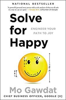 Solve for Happy: Engineer Your Path to Joy by [Gawdat, Mo]