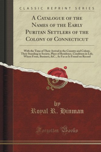 A Catalogue of the Names of the Early Puritan Settlers of the Colony of Connecticut: With the Time of Their Arrival in the Country and Colony, Their ... Where From, Business, &C., As Far as Is Found - Japan Puritan