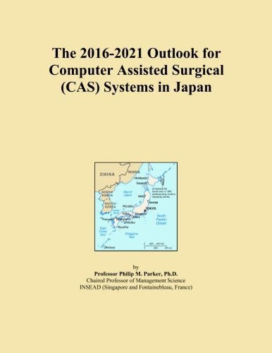 The 2016-2021 Outlook for Computer Assisted Surgical (CAS) Systems in Japan