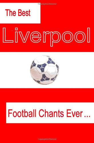 The Best Liverpool Football Chants Ever by Locken, E (2005) Paperback