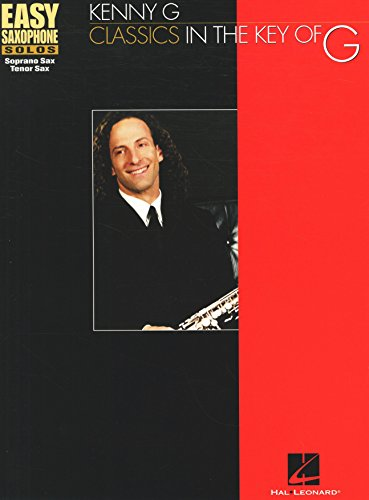 Kenny G - Classics in the Key of G Songbook (Easy Saxophone Solos (Hal Leonard)) (Soprano Sax Kenny G)