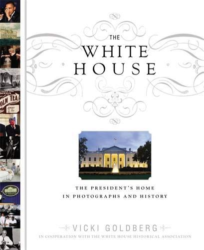 (The White House: The President's Home in Photographs and History)