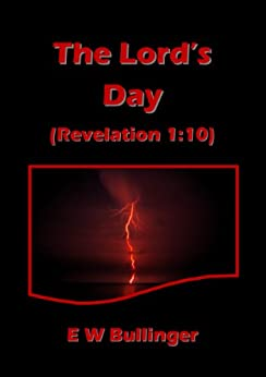 The Lord's Day: Revelation 1:10 by [Bullinger, E W]