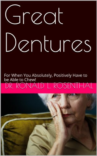 Get Great Dentures: For When You Absolutely, Positively Must Be Able To Chew! (Health Guides Book 7)