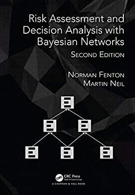 Risk Assessment and Decision Analysis with Bayesian Networks, Second Edition